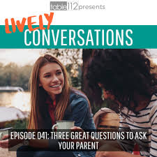 Three Great Questions to Ask Your Parent by Table 112: Lively Conversations  • A podcast on Anchor