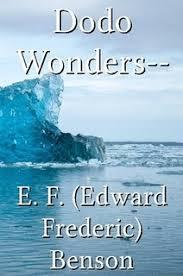 <b>Dodo</b> Wonders-- by E. F. (<b>Edward Frederic</b>) <b>Benson</b> (Paperback) - Lulu