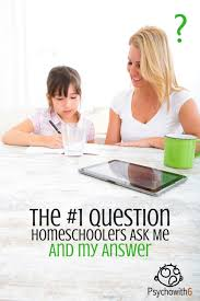 the question i m asked by homeschoolers and my answer psycho  the 1 question homeschoolers ask me