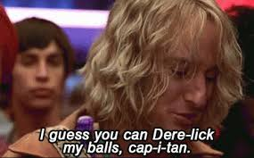 Zoolander Quotes Best I Guess You Can Derelick My Balls Capitan Owen Wilson As