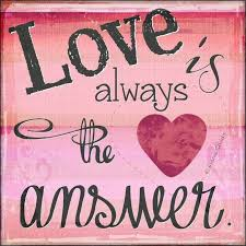 Love Is The Answer Quote Fascinating Love Is Always The Answer Picture Quotes
