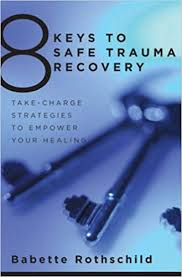 <b>8 Keys</b> to Safe Trauma Recovery: Take-charge Strategies to ...