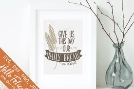 Farmhouse sign svg digital download { free commercial license for small businesses} linkerbelledesigns. Faith Give Us This Day Our Daily Bread Svg Cutting Files By Hello Felicity Thehungryjpeg Com
