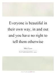 Beautiful In Your Own Way Quotes Best of Everyone Is Beautiful In Their Own Way In And Out And You Have