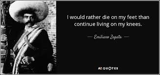 emiliano zapata quotes. Exellent Zapata I Would Rather Die On My Feet Than Continue Living Knees  Emiliano With Zapata Quotes I