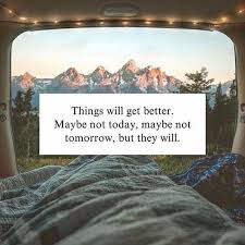 Things Will Get Better Quotes Cool Positive Quotes Things Will Get Better Maybe Not Today Maybe Not