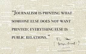 Journalism Quotes Cool Journalism is printing what someone else does not want printed