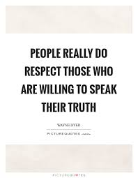 People Really Do Respect Those who are Willing to Speak their... | Picture  Quotes