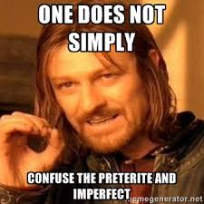 One Does Not Simply Confuse the Preterite and Imperfect - one-does ... via Relatably.com