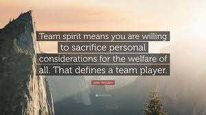 john wooden quote team spirit means you are willing to sacrifice john wooden quote team spirit means you are willing to sacrifice personal considerations for