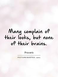 Brains Over Beauty Quotes Best Of Many Complain Of Their Looks But None Of Their Brains Picture Quotes