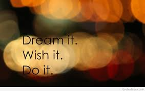 dream it wish it do it wallpaper quote