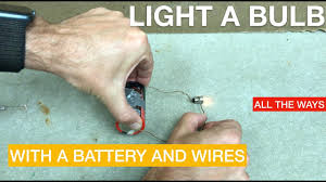 Light A Bulb With One Wire How To Light A Bulb With A Battery And A Wire