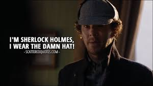 Sherlock Quotes Classy I'm Sherlock Holmes I Wear The Damn Hat Scattered Quotes