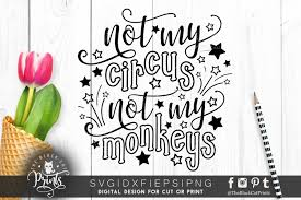 ✓ free for commercial use ✓ high quality images. Not My Circus Not My Monkeys Svg Dxf Png Eps 56172 Cut Files Design Bundles
