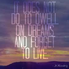 For In Dreams Dumbledore Quote Best Of It Does Not Do To Dwell On Dreams And Forget To Live Best