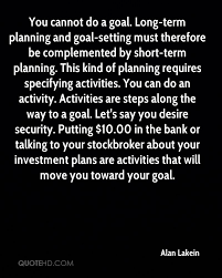 alan lakein quotes quotehd you cannot do a goal long term planning and goal setting must therefore
