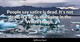House Quotes 27 Wonderful People Say Satire Is Dead It's Not Dead It's Alive And Living In