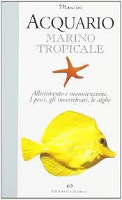 Amazon.it: acquario marino tropicale. allestimento e manutenzione