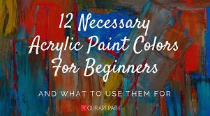 12 necessary acrylic paint colors for