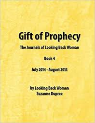 gift of prophecy the journals of looking back woman book 4 july 2016 august 2016 volume 6 paperback september 2 2016