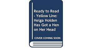 Ready to Read - Yellow Line: Helga Holden Has Got a Hen on Her ...
