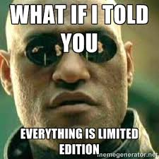 What If I Told You everything is limited edition - What If I Told ... via Relatably.com