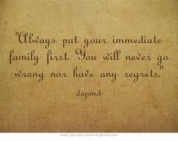 Always Put Your Immediate Family First You Will Never Go Wrong Nor Gorgeous Priority Of Family Quotes Tagalog