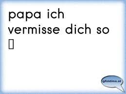 Papa Ich Vermisse Dich So österreichische Sprüche Und Zitate