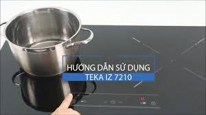 Hướng dẫn sử dụng Bếp từ Teka IZ 7210 - YouTube