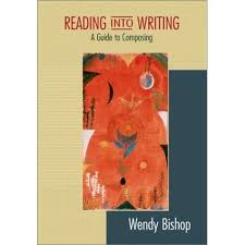 Reading Into Writing: A Guide To Composing by Wendy Bishop