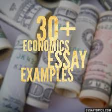 economics essay topics titles examples in english  100% papers on economics essay sample topics paragraph introduction help research more class 1 12 high school college