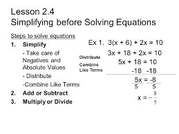 2 lesson 2 4 simplifying before solving equations steps to solve equations 1 simplify take care of negatives and absolute values distribute combine