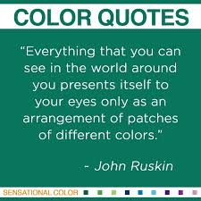 Quotes About Color by John Ruskin | Sensational Color via Relatably.com
