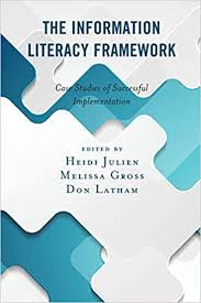 The Information Literacy Framework: Case Studies of Successful  Implementation (Association for Library and Information Science Education):  Julien, Heidi, Gross, Melissa, Latham, Don: 9781538121443: Amazon.com: Books