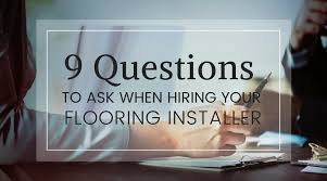 9 Questions To Ask When Hiring Your Flooring Installer