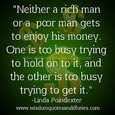 Neither A Rich Or Poor Man Enjoy His Money Wisdom Quotes Stories Cool Quotes About The Rich And Poor