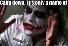 Meme Maker - Calm down. It's only a game of SloPitch Meme Maker! via Relatably.com