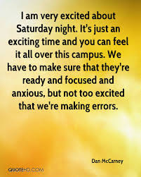 dan mccarney quotes quotehd i am very excited about saturday night it s just an exciting time and you can