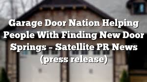 garage door nationGarage Door Nation Helping People With Finding New Door Springs