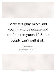 Suit Yourself Quotes Best of To Wear A Gray Tweed Suit You Have To Be Mature And Confident