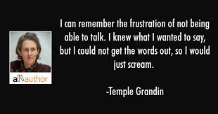 Temple Grandin Quotes Amazing I Can Remember The Frustration Of Not Being Quote