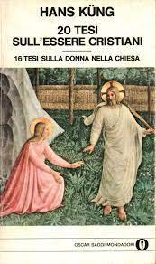 20 tesi sull'essere cristiani. 16 tesi sulla donna nella Chiesa - Hans Kung  - Cristianesimo - Religione - Libreria - dimanoinmano.it