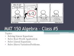 1 mat 150 algebra class 5 topics solving linear equations solve real world solve literal equations solve direct variation problems