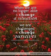 Long Inspirational Quotes Delectable When We Are No Longer Able To Change My Uplifting Quotes