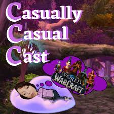 Casually Casual Cast: A World Of Warcraft Podcast