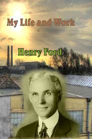 henry ford biography publishers my life and work by henry ford