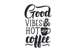Report an abuse for product good vibes only svg. Good Vibes And Hot Coffee Svg Cut File By Creative Fabrica Crafts Creative Fabrica