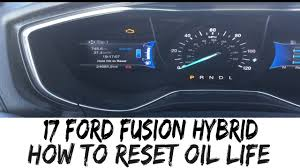 Ford Fusion Oil Light Reset How To Reset Oil Life 2017 Ford Fusion Hybrid Oil Change