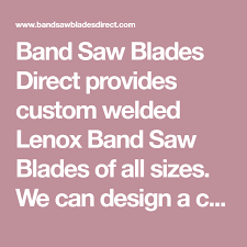 Lenox Band Saw Blade Chart Band Saw Blades Direct Provides Custom Welded Lenox Band Saw
